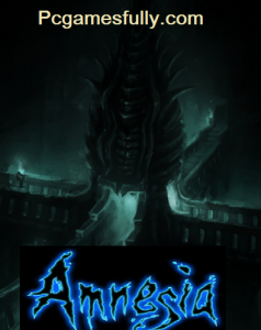 Amnesia: The Dark Descent Free Download